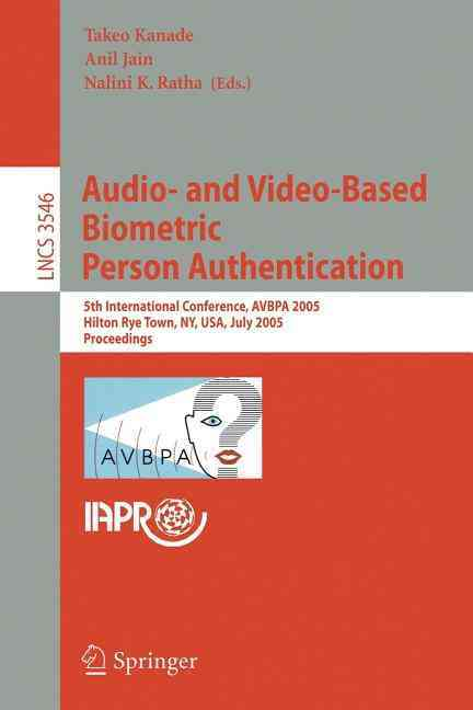 Audio- And Video-Based Biometric Person Authentication By Kanade, Takeo (EDT)/ Jain, Anil (EDT)/ Ratha, Nalini K. (EDT)